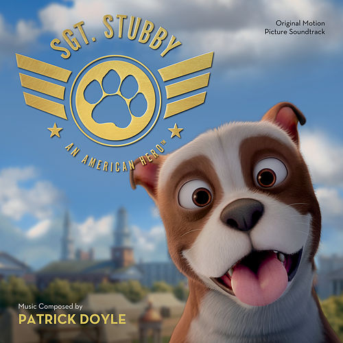 Sgt. Stubby: An American Hero (Original Motion Picture Soundtrack) by Patrick Doyle