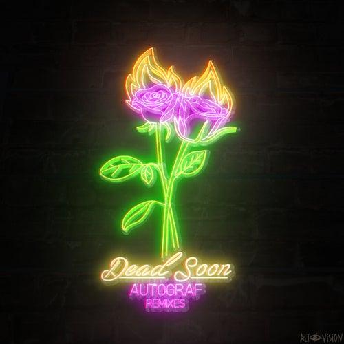 Dead Soon (Remixes) de Autograf