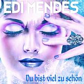 Du bist viel zu schön by Edi Mendes