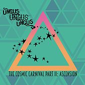 The Cosmic Carnival, Pt. II: Ascension de Ungus Ungus Ungus