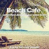 Beach Cafe (Unlimited Deephouse Selection) by Various Artists