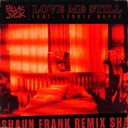 Love Me Still (feat. Jessie Reyez) (Shaun Frank Remix) by BLVK JVCK