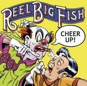 Cheer Up! by Reel Big Fish