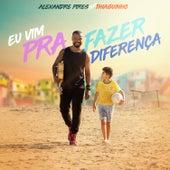 Eu Vim Pra Fazer Diferença by Alexandre Pires