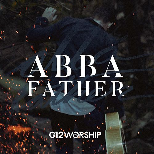 Abba Father by G12 Worship
