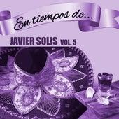 En Tiempos de Javier Solís, Vol. 5 de Javier Solis