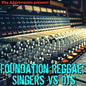 Foundation Reggae: Singers vs. DJ's by Various Artists