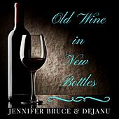 Old Wine in New Bottles de Jennifer Bruce