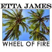 Wheel of Fire by Etta James