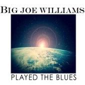 Big Joe Williams Played The Blues by Big Joe Williams