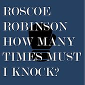 How Many Times Must I Knock by Roscoe Robinson