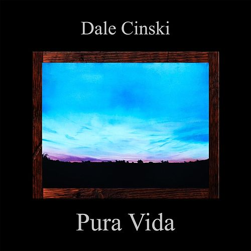 Pura Vida by Dale Cinski
