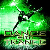 Dance with Trance by Various Artists