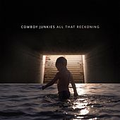 All That Reckoning by Cowboy Junkies