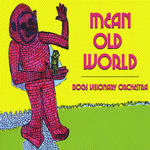 Mean Old World by Bogs Visionary Orchestra