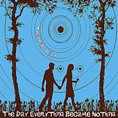 The Day Everything Became Nothing by Tripping Lily