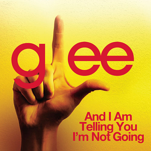 And I Am Telling You I'm Not Going (Glee Cast Version) by Glee Cast