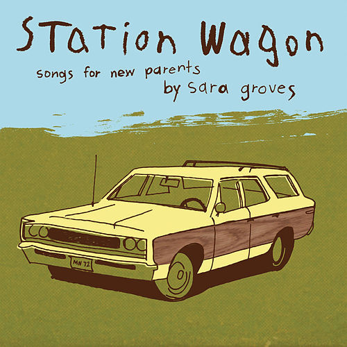 Station Wagon - Songs for Parents by Sara Groves