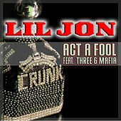 Act A Fool - Single by Lil Jon
