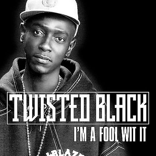 I'm A Fool With It - Single by Twisted Black