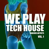 We Play Tech House, Vol. 1 by Various Artists