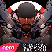 Shadow Finds You by NerdOut