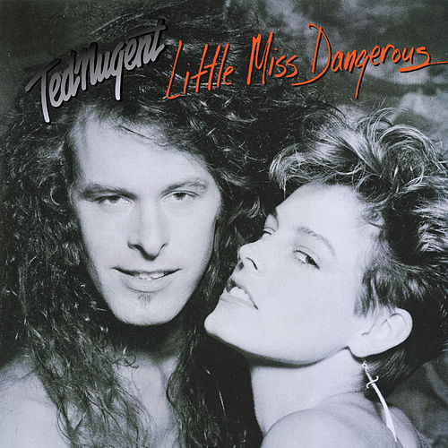 Little Miss Dangerous by Ted Nugent