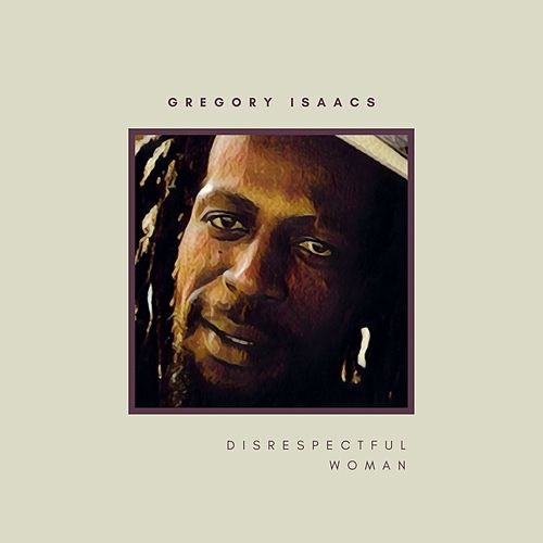 Disrespectful Woman - Single by Gregory Isaacs