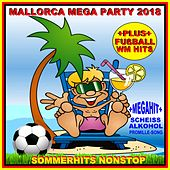 Mallorca Mega Party 2018 plus Fußball WM Hits Sommerhits Nonstop (Plus Mega Hit Scheiß Alkohol Promillesong) by Various Artists