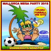 Mallorca Mega Party 2018 plus Fußball WM Hits Sommerhits Nonstop (Plus Mega Hit Scheiß Alkohol Promillesong) von Various Artists