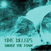 Under the Foam de The Time Killers
