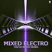 Mixed Electro You've Never Heard by Various Artists