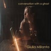 Conversation with a Ghost von Giulia Millanta