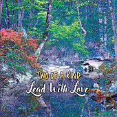Lead with Love by Two Of A Kind