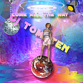 Come all the way by Dj tomsten