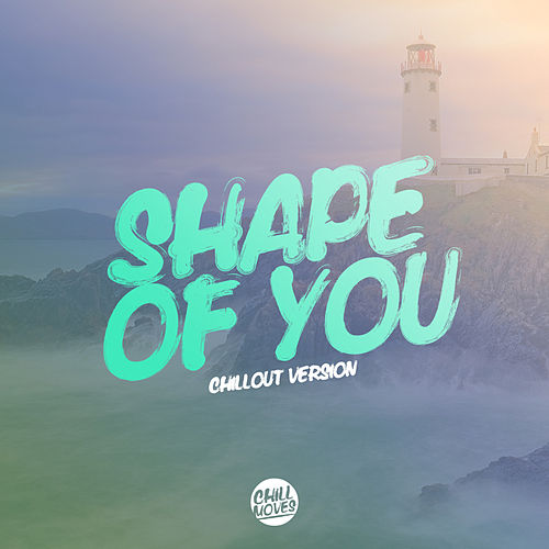 Shape of You (Chill Out Version) van Lady Tanaka