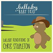Lullaby Renditions of Chris Stapleton de Lullaby Baby Trio