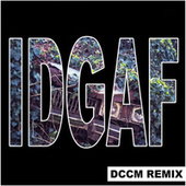 IDGAF (DCCM Remix) by Death Come Cover Me