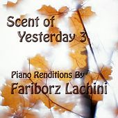 Scent of Yesterday 3 by Fariborz Lachini