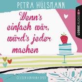 Wenn's einfach wär, würd's jeder machen (Gekürzt) von Petra Hülsmann