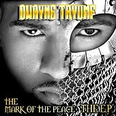 The Mark of the Peace: The EP by Dwayne Tryumf