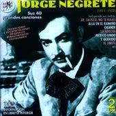 Jorge Negrete. Sus 40 Grandes Canciones (1911-1953) by Jorge Negrete