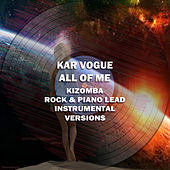All of Me (Kizomba Rock & Piano Lead Instrumental Versions [Tribute To John Legend]) by Kar Vogue