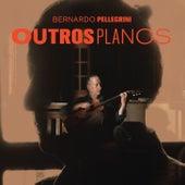 Outros Planos de Bernardo Pellegrini