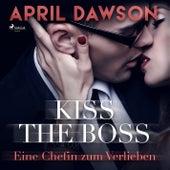 Kiss the Boss - Eine Chefin zum Verlieben - Boss-Reihe, Band 4 (Ungekürzt) von April Dawson