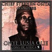 Onye Lusia Olie by Chief Stephen Osita Osadebe