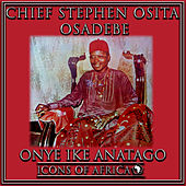 Onye Ike Anatago by Chief Stephen Osita Osadebe