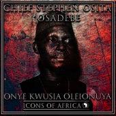 Onye Kwusia Oleionuya by Chief Stephen Osita Osadebe