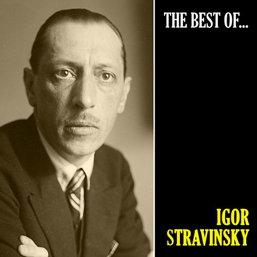 The Best of Stravinsky (Remastered) by Igor Stravinsky