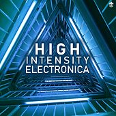 High Intensity Electronica by Various Artists